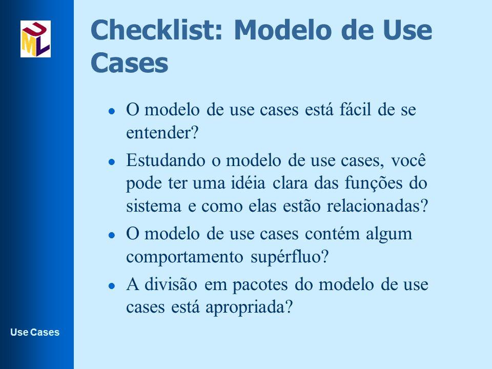 Use Cases Checklist: Modelo de Use Cases l O modelo de use cases está fácil de se entender? l Estudando o modelo de use cases, você pode ter uma idéia