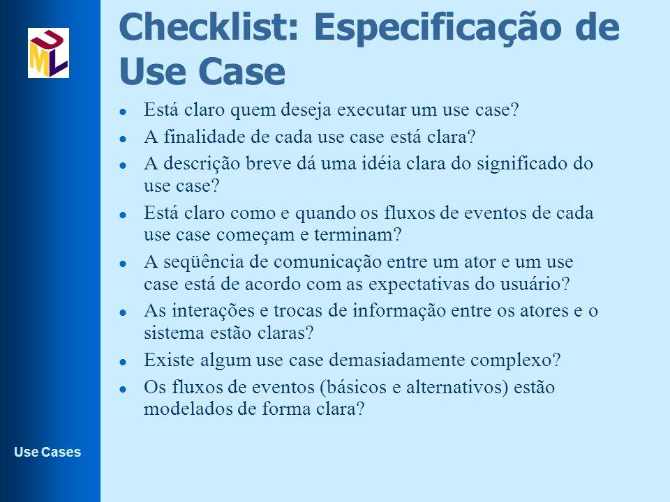 Use Cases Checklist: Especificação de Use Case l Está claro quem deseja executar um use case? l A finalidade de cada use case está clara? l A descriçã