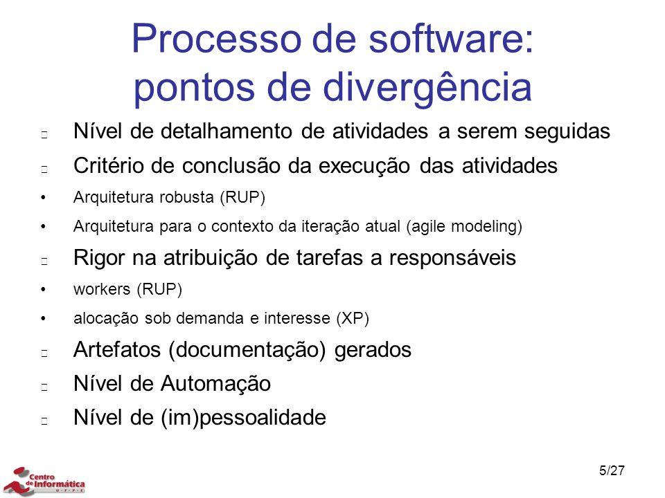 5/27 Processo de software: pontos de divergência Nível de detalhamento de atividades a serem seguidas Critério de conclusão da execução das atividades