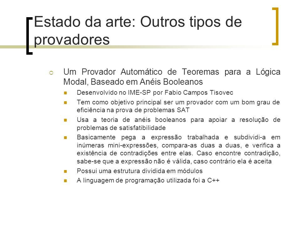 Estado da arte: Outros tipos de provadores  Um Provador Automático de Teoremas para a Lógica Modal, Baseado em Anéis Booleanos Desenvolvido no IME-SP