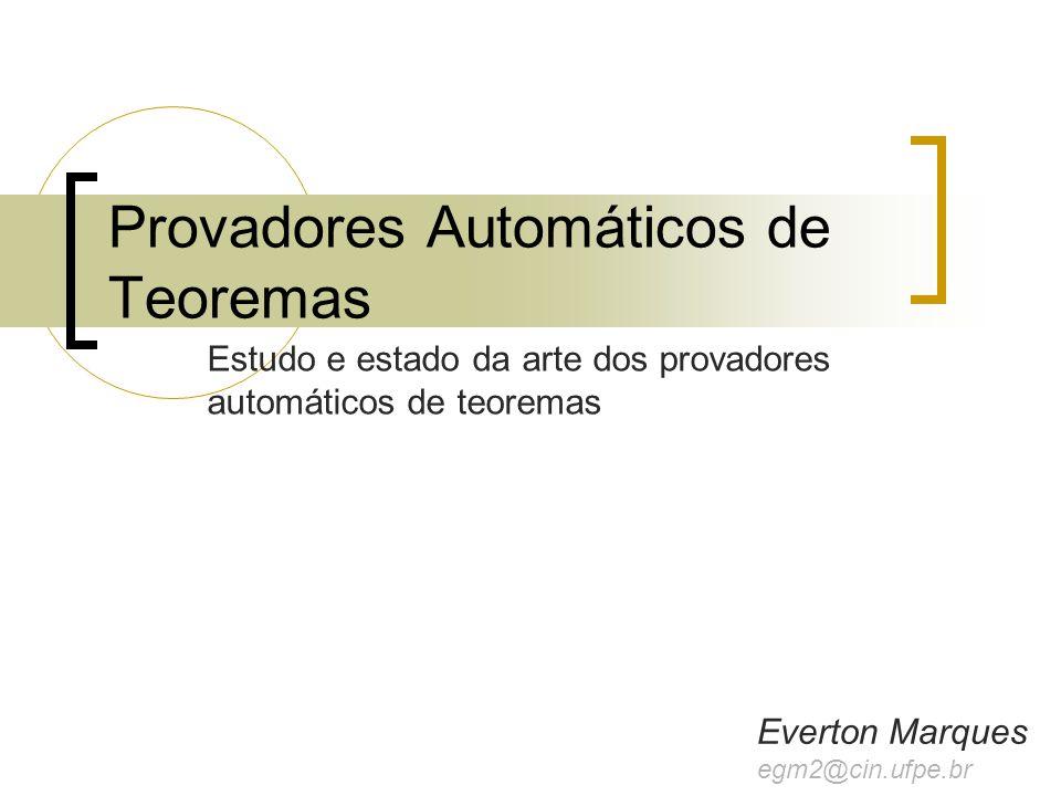 Estudo e estado da arte dos provadores automáticos de teoremas Provadores Automáticos de Teoremas Everton Marques egm2@cin.ufpe.br