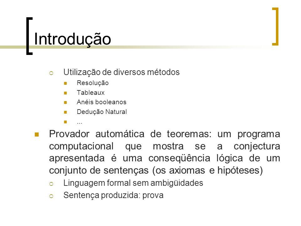 Introdução  Utilização de diversos métodos Resolução Tableaux Anéis booleanos Dedução Natural...