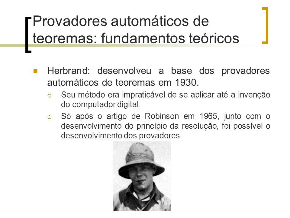 Provadores automáticos de teoremas: fundamentos teóricos Herbrand: desenvolveu a base dos provadores automáticos de teoremas em 1930.  Seu método era
