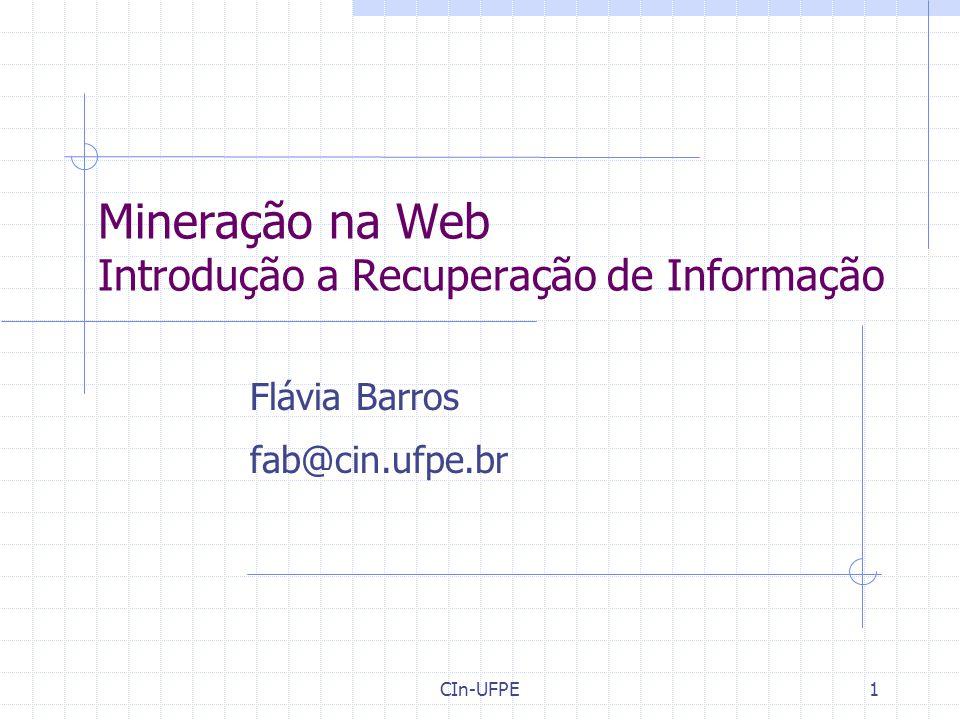CIn-UFPE1 Mineração na Web Introdução a Recuperação de Informação Flávia Barros fab@cin.ufpe.br