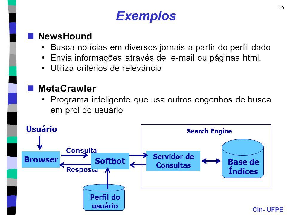 CIn- UFPE 16 Exemplos NewsHound Busca notícias em diversos jornais a partir do perfil dado Envia informações através de e-mail ou páginas html. Utiliz