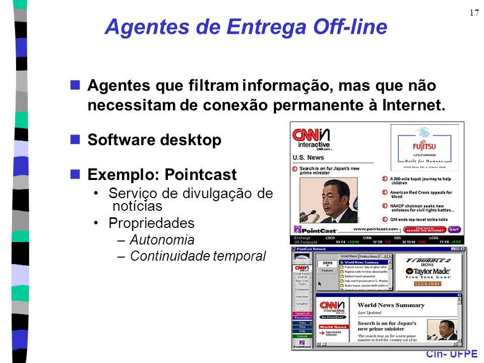 CIn- UFPE 17 Agentes de Entrega Off-line Agentes que filtram informação, mas que não necessitam de conexão permanente à Internet. Software desktop Exe