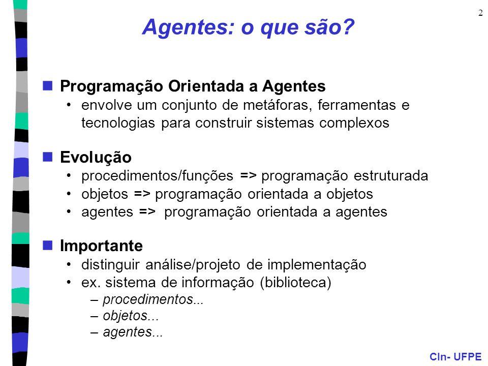 CIn- UFPE 2 Agentes: o que são? Programação Orientada a Agentes envolve um conjunto de metáforas, ferramentas e tecnologias para construir sistemas co