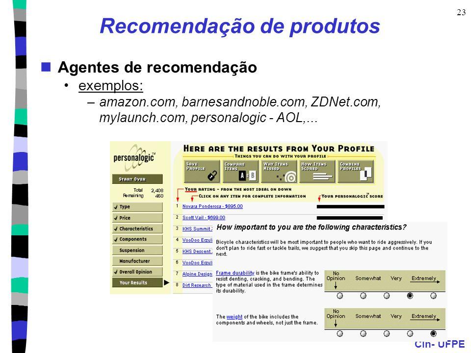 CIn- UFPE 23 Recomendação de produtos Agentes de recomendação exemplos: –amazon.com, barnesandnoble.com, ZDNet.com, mylaunch.com, personalogic - AOL,.