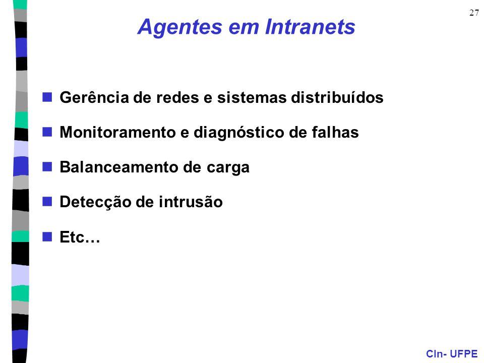 CIn- UFPE 27 Agentes em Intranets Gerência de redes e sistemas distribuídos Monitoramento e diagnóstico de falhas Balanceamento de carga Detecção de i