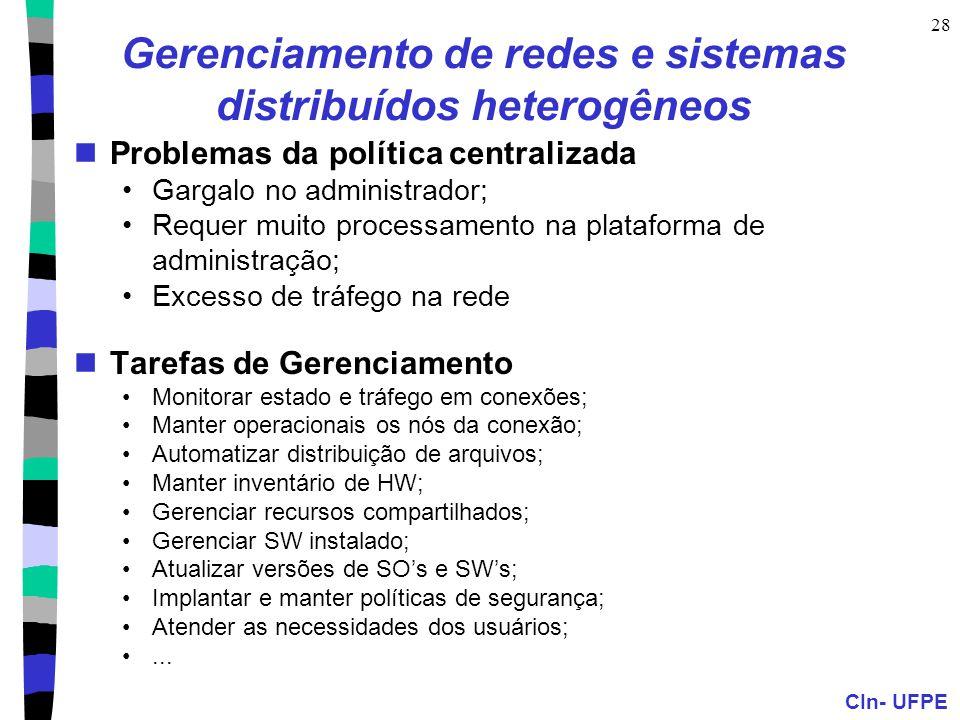 CIn- UFPE 28 Gerenciamento de redes e sistemas distribuídos heterogêneos Problemas da política centralizada Gargalo no administrador; Requer muito pro