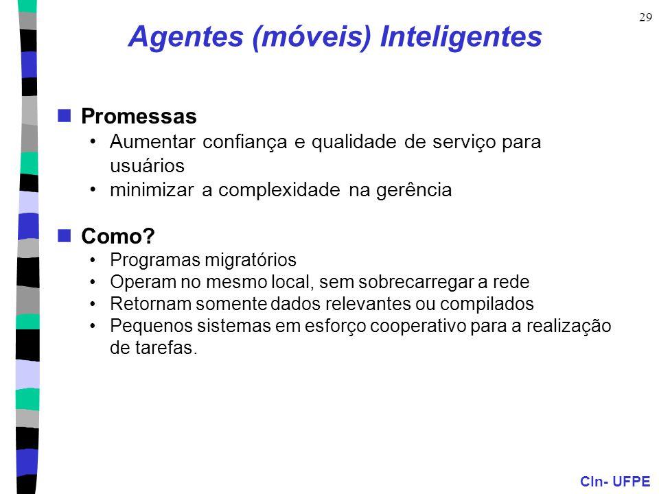 CIn- UFPE 29 Agentes (móveis) Inteligentes Promessas Aumentar confiança e qualidade de serviço para usuários minimizar a complexidade na gerência Como