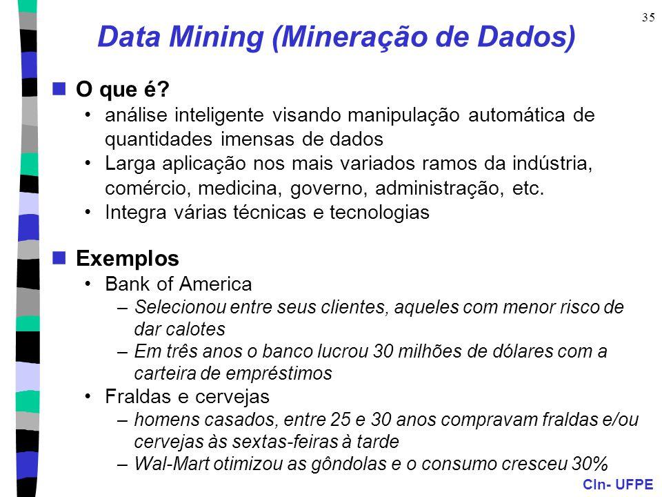 CIn- UFPE 35 Data Mining (Mineração de Dados) O que é? análise inteligente visando manipulação automática de quantidades imensas de dados Larga aplica