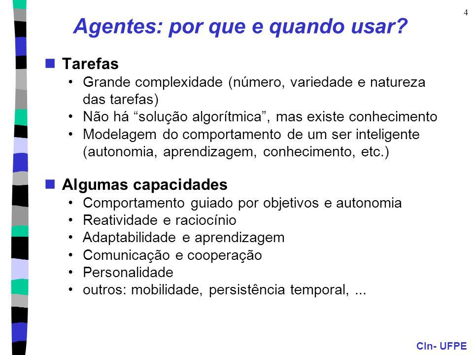 """CIn- UFPE 4 Agentes: por que e quando usar? Tarefas Grande complexidade (número, variedade e natureza das tarefas) Não há """"solução algorítmica"""", mas e"""