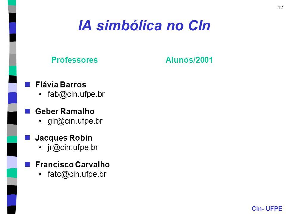 CIn- UFPE 42 IA simbólica no CIn Flávia Barros fab@cin.ufpe.br Geber Ramalho glr@cin.ufpe.br Jacques Robin jr@cin.ufpe.br Francisco Carvalho fatc@cin.
