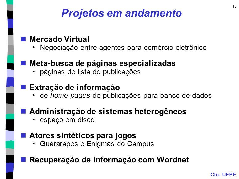 CIn- UFPE 43 Projetos em andamento Mercado Virtual Negociação entre agentes para comércio eletrônico Meta-busca de páginas especializadas páginas de l