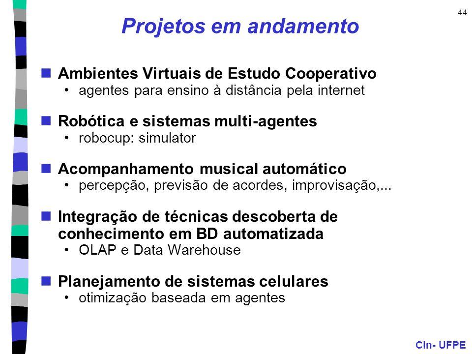 CIn- UFPE 44 Projetos em andamento Ambientes Virtuais de Estudo Cooperativo agentes para ensino à distância pela internet Robótica e sistemas multi-ag