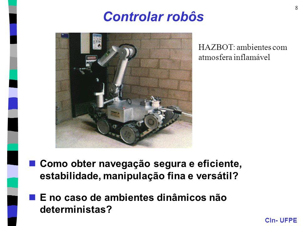 CIn- UFPE 8 Controlar robôs Como obter navegação segura e eficiente, estabilidade, manipulação fina e versátil? E no caso de ambientes dinâmicos não d