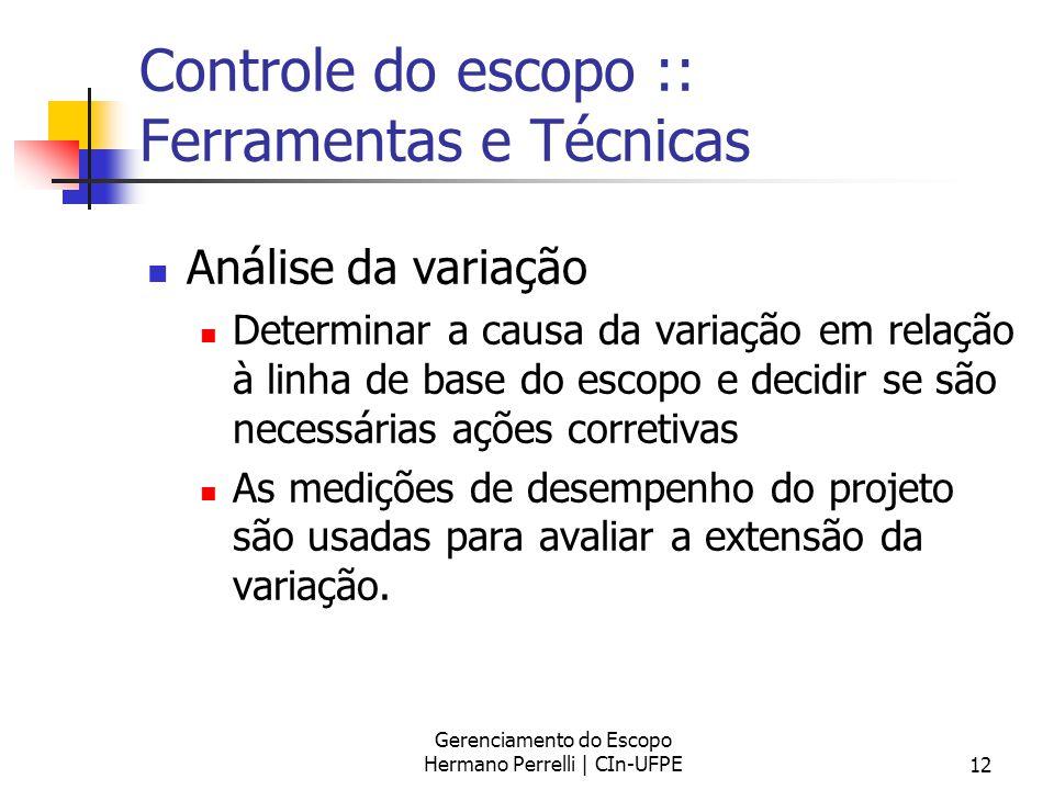 Gerenciamento do Escopo Hermano Perrelli | CIn-UFPE12 Controle do escopo :: Ferramentas e Técnicas Análise da variação Determinar a causa da variação