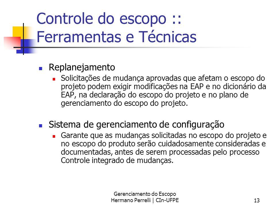 Gerenciamento do Escopo Hermano Perrelli | CIn-UFPE13 Controle do escopo :: Ferramentas e Técnicas Replanejamento Solicitações de mudança aprovadas qu