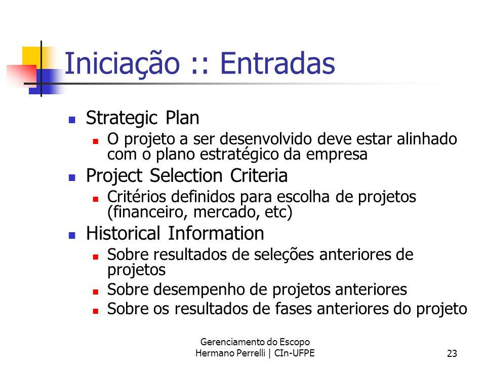 Gerenciamento do Escopo Hermano Perrelli | CIn-UFPE23 Iniciação :: Entradas Strategic Plan O projeto a ser desenvolvido deve estar alinhado com o plan