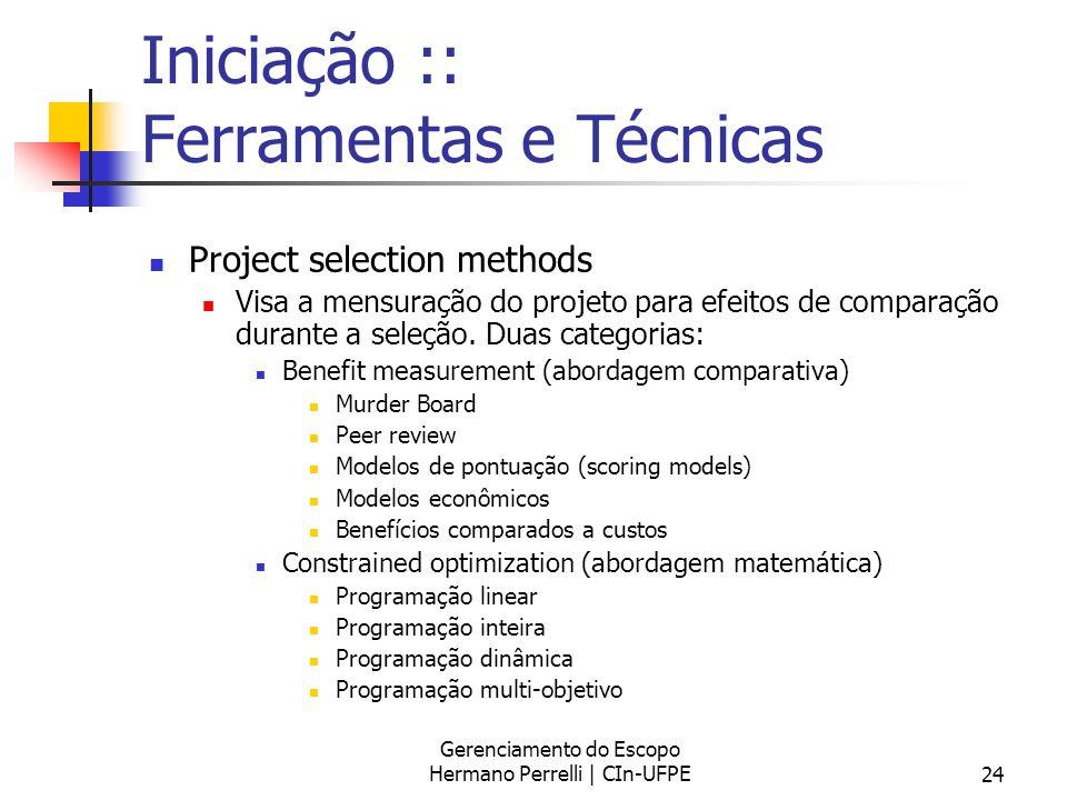 Gerenciamento do Escopo Hermano Perrelli | CIn-UFPE24 Iniciação :: Ferramentas e Técnicas Project selection methods Visa a mensuração do projeto para