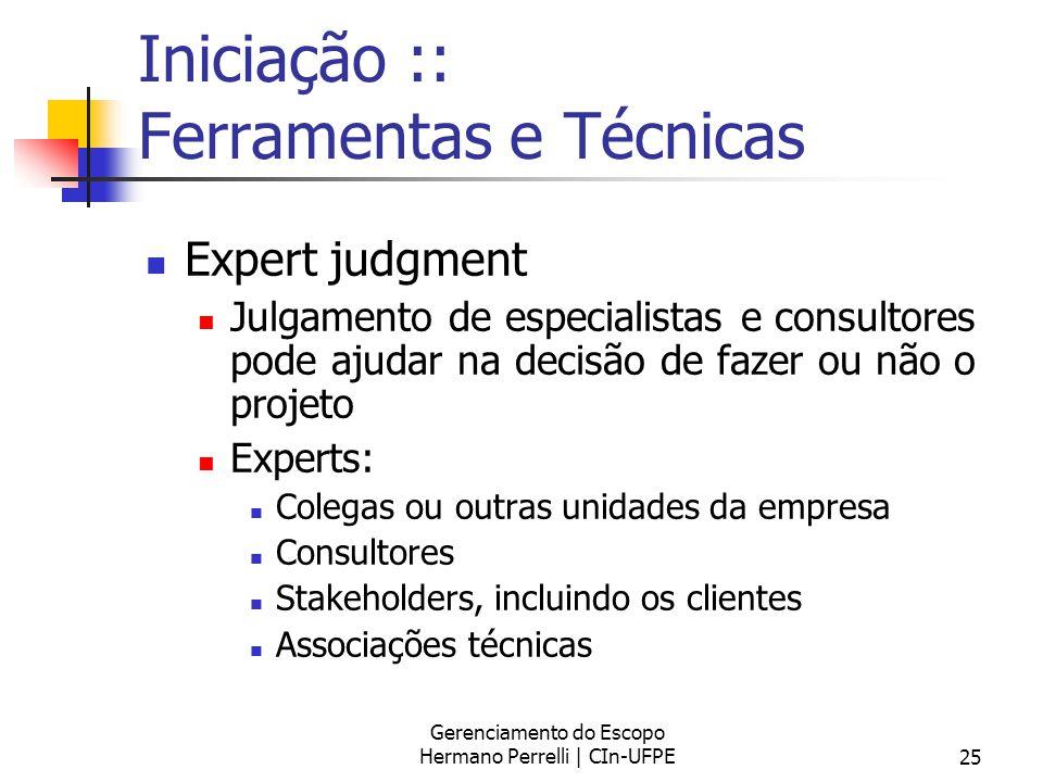 Gerenciamento do Escopo Hermano Perrelli | CIn-UFPE25 Iniciação :: Ferramentas e Técnicas Expert judgment Julgamento de especialistas e consultores po