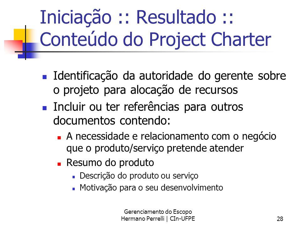 Gerenciamento do Escopo Hermano Perrelli | CIn-UFPE28 Iniciação :: Resultado :: Conteúdo do Project Charter Identificação da autoridade do gerente sob