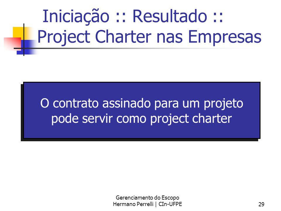 Gerenciamento do Escopo Hermano Perrelli | CIn-UFPE29 Iniciação :: Resultado :: Project Charter nas Empresas O contrato assinado para um projeto pode