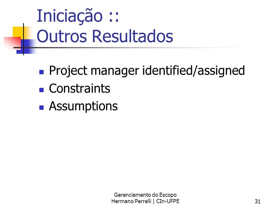 Gerenciamento do Escopo Hermano Perrelli | CIn-UFPE31 Iniciação :: Outros Resultados Project manager identified/assigned Constraints Assumptions