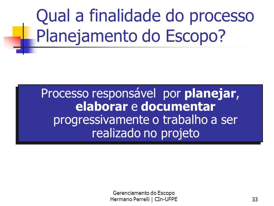 Gerenciamento do Escopo Hermano Perrelli | CIn-UFPE33 Processo responsável por planejar, elaborar e documentar progressivamente o trabalho a ser reali