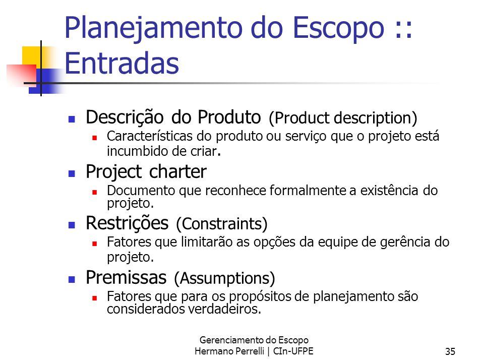 Gerenciamento do Escopo Hermano Perrelli | CIn-UFPE35 Planejamento do Escopo :: Entradas Descrição do Produto (Product description) Características do