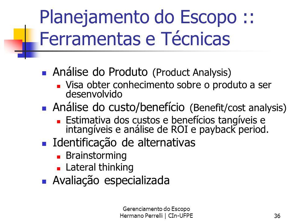 Gerenciamento do Escopo Hermano Perrelli | CIn-UFPE36 Planejamento do Escopo :: Ferramentas e Técnicas Análise do Produto (Product Analysis) Visa obte