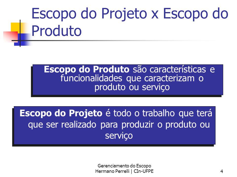 Gerenciamento do Escopo Hermano Perrelli | CIn-UFPE4 Escopo do Projeto x Escopo do Produto Escopo do Produto são características e funcionalidades que