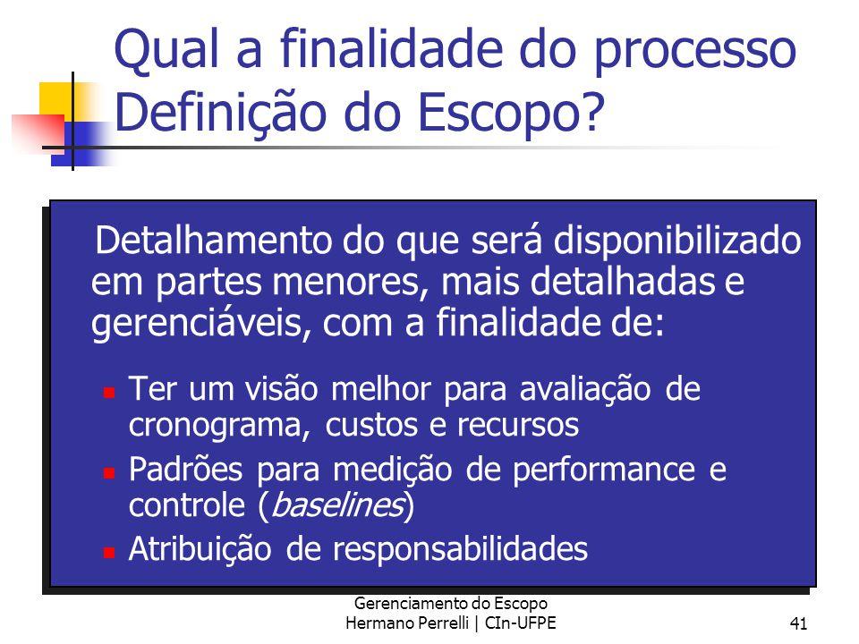 Gerenciamento do Escopo Hermano Perrelli | CIn-UFPE41 Qual a finalidade do processo Definição do Escopo? Detalhamento do que será disponibilizado em p