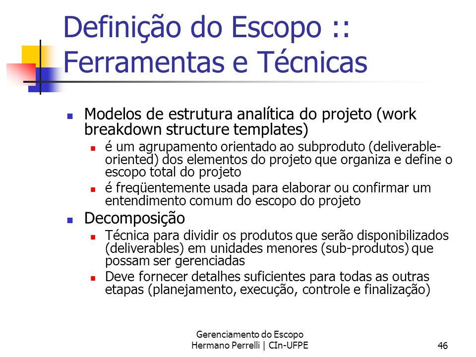 Gerenciamento do Escopo Hermano Perrelli | CIn-UFPE46 Definição do Escopo :: Ferramentas e Técnicas Modelos de estrutura analítica do projeto (work br