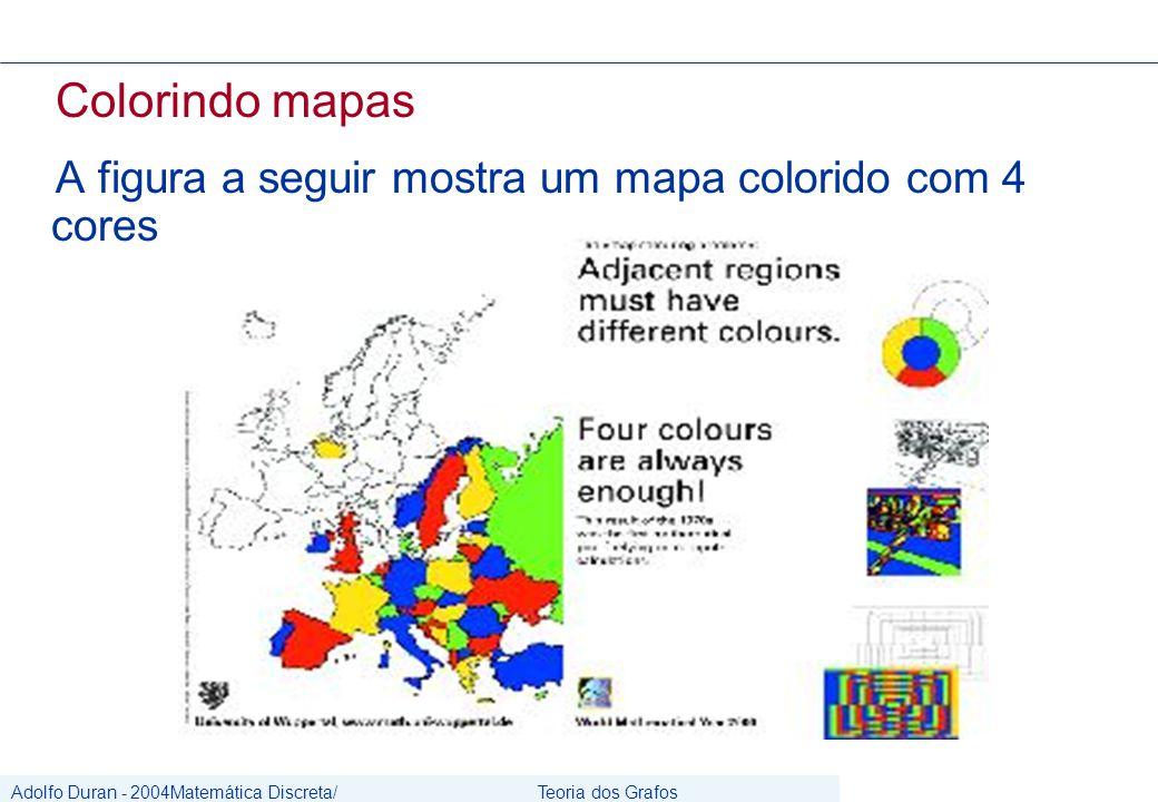 Adolfo Duran - 2004Matemática Discreta/ Grafos Teoria dos Grafos CIn/UFPE Colorindo mapas A figura a seguir mostra um mapa colorido com 4 cores