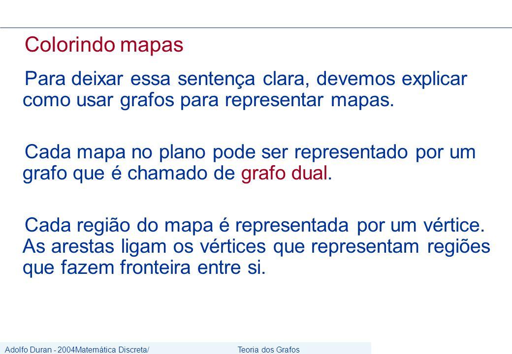 Adolfo Duran - 2004Matemática Discreta/ Grafos Teoria dos Grafos CIn/UFPE Colorindo mapas Para deixar essa sentença clara, devemos explicar como usar