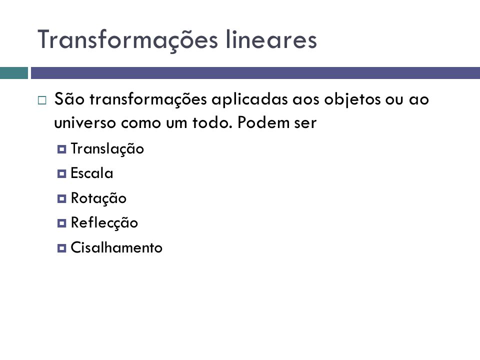 Transformações com OpenGL  Translação  glTranslatef(float x,float y,float z);  Escala  glScalef(float x,float y,float z);  Rotação  Angulos de Euler em torno de um dos eixos  glRotatef(float anglo, float x,float y,float z);  Ex: glRotatef(30.0,1.0,0.0,0.0);