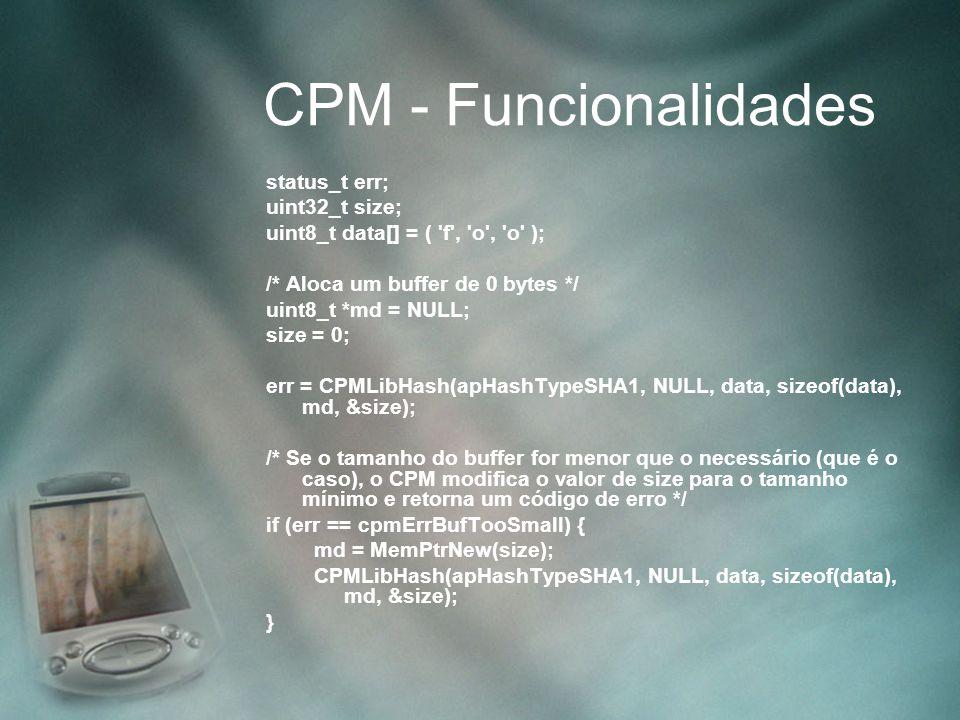 CPM - Funcionalidades status_t err; uint32_t size; uint8_t data[] = ( 'f', 'o', 'o' ); /* Aloca um buffer de 0 bytes */ uint8_t *md = NULL; size = 0;