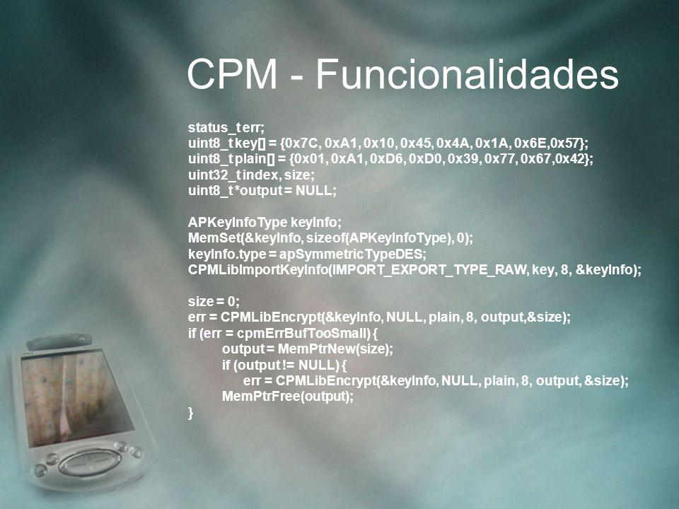 CPM - Funcionalidades status_t err; uint8_t key[] = {0x7C, 0xA1, 0x10, 0x45, 0x4A, 0x1A, 0x6E,0x57}; uint8_t plain[] = {0x01, 0xA1, 0xD6, 0xD0, 0x39,