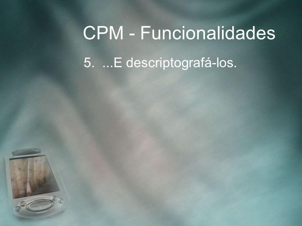 CPM - Funcionalidades 5....E descriptografá-los.