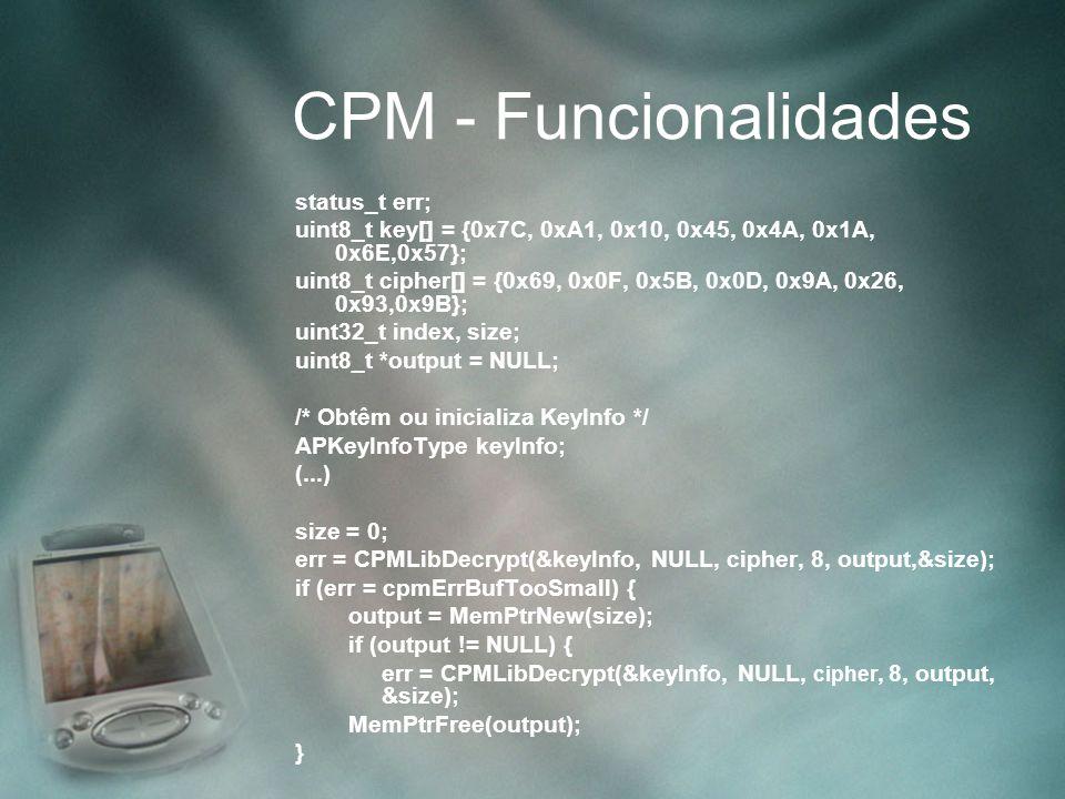 CPM - Funcionalidades status_t err; uint8_t key[] = {0x7C, 0xA1, 0x10, 0x45, 0x4A, 0x1A, 0x6E,0x57}; uint8_t cipher[] = {0x69, 0x0F, 0x5B, 0x0D, 0x9A,