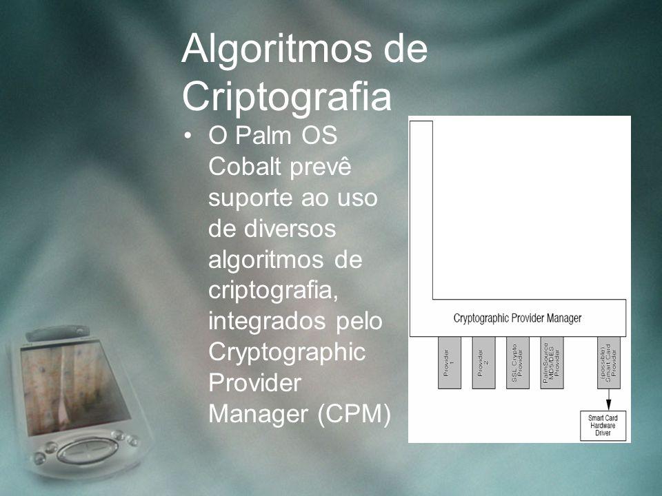 Algoritmos de Criptografia O Palm OS Cobalt prevê suporte ao uso de diversos algoritmos de criptografia, integrados pelo Cryptographic Provider Manage