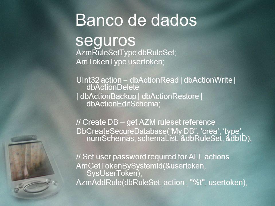 Banco de dados seguros AzmRuleSetType dbRuleSet; AmTokenType usertoken; UInt32 action = dbActionRead | dbActionWrite | dbActionDelete | dbActionBackup