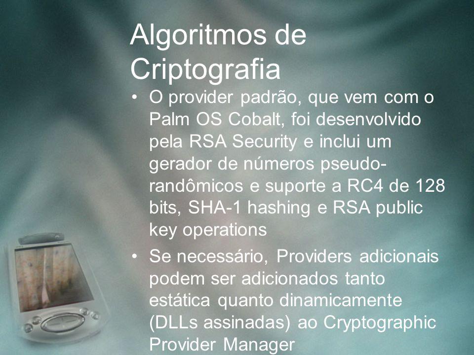 Algoritmos de Criptografia O provider padrão, que vem com o Palm OS Cobalt, foi desenvolvido pela RSA Security e inclui um gerador de números pseudo-