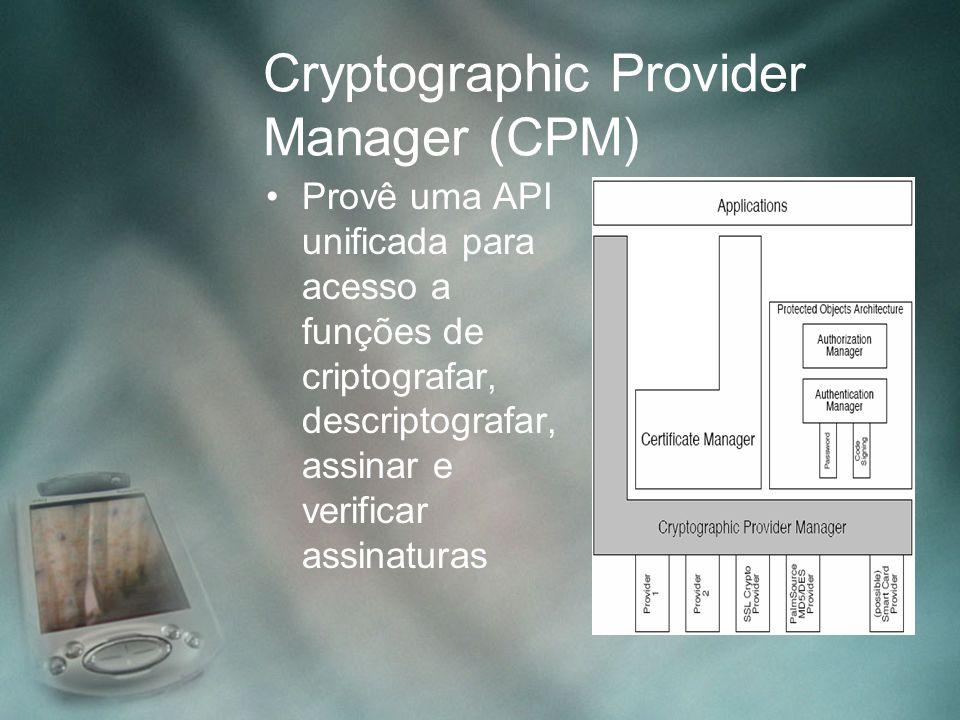 Cryptographic Provider Manager (CPM) Provê uma API unificada para acesso a funções de criptografar, descriptografar, assinar e verificar assinaturas