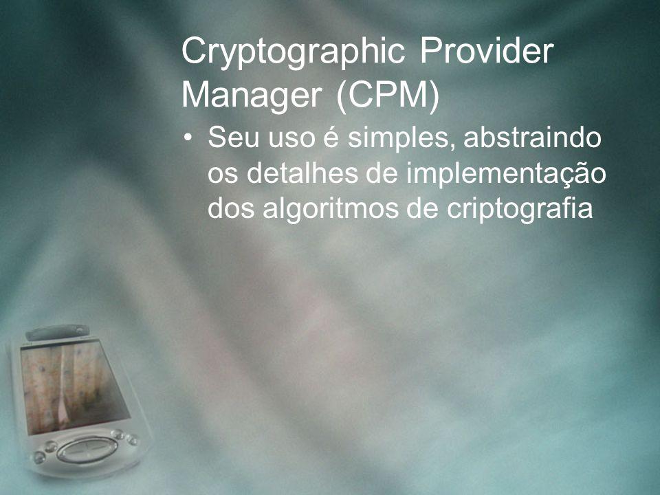 Cryptographic Provider Manager (CPM) Seu uso é simples, abstraindo os detalhes de implementação dos algoritmos de criptografia