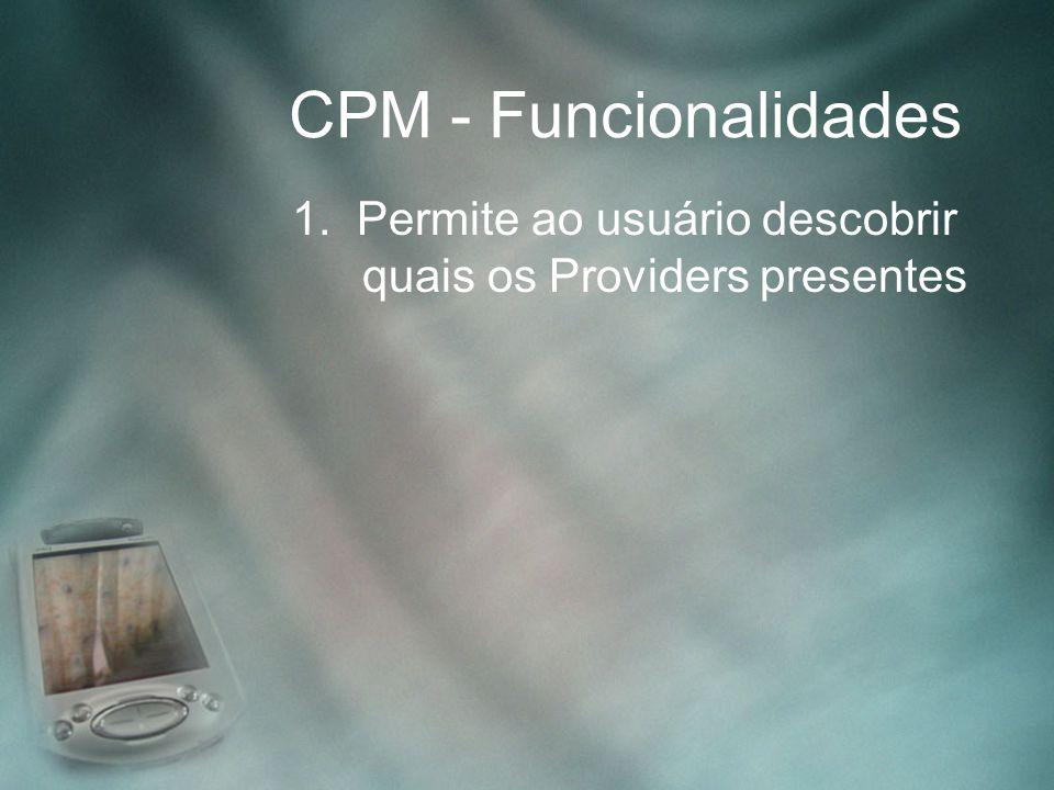CPM - Funcionalidades 1. Permite ao usuário descobrir quais os Providers presentes