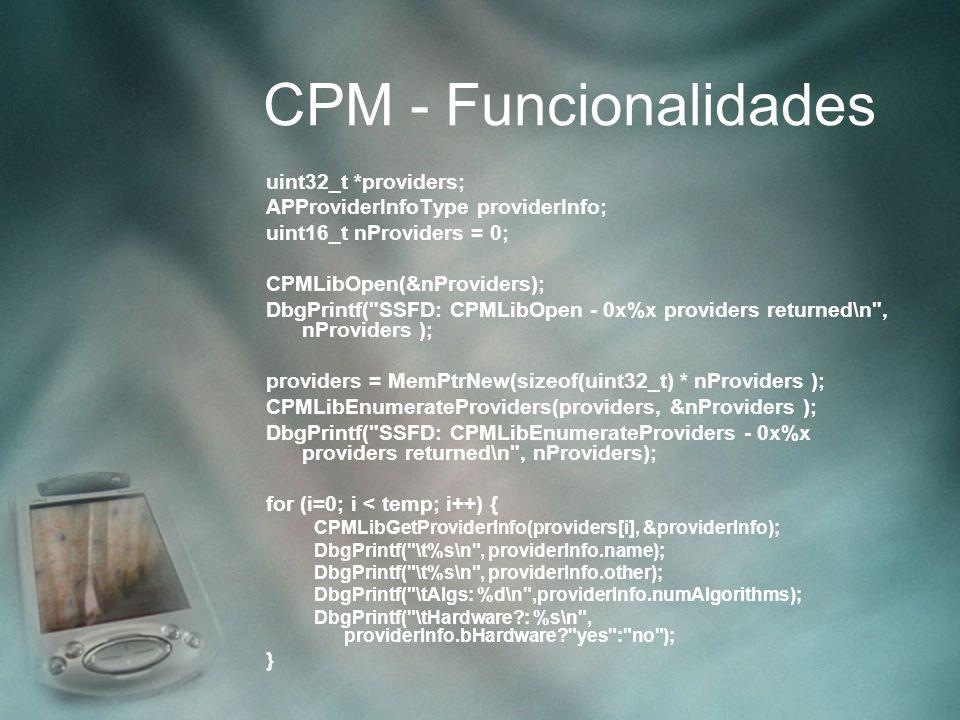 CPM - Funcionalidades uint32_t *providers; APProviderInfoType providerInfo; uint16_t nProviders = 0; CPMLibOpen(&nProviders); DbgPrintf(