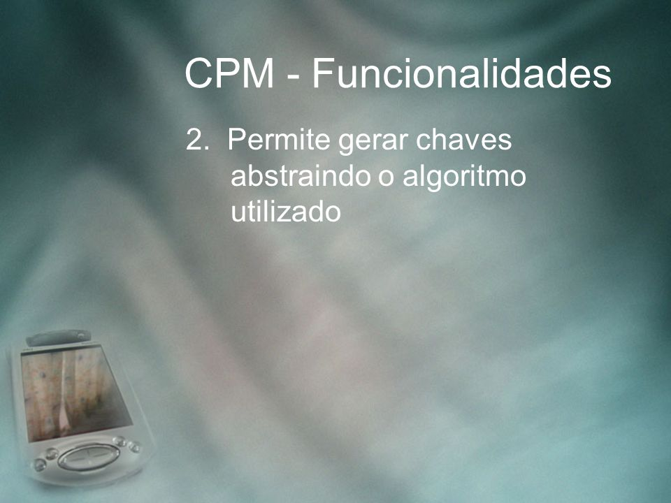 CPM - Funcionalidades 2. Permite gerar chaves abstraindo o algoritmo utilizado